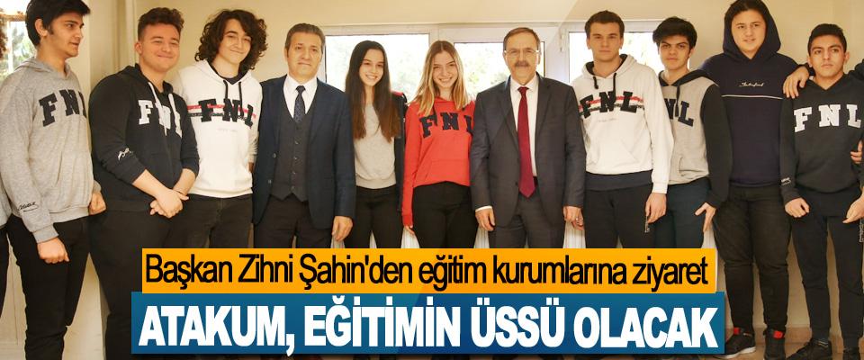 Başkan Zihni Şahin; Atakum, Eğitimin Üssü Olacak