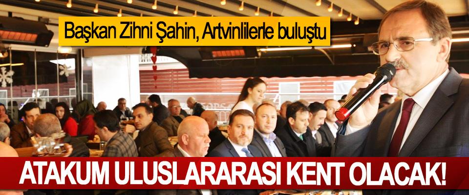 Başkan Zihni Şahin, Atakum uluslararası kent olacak!