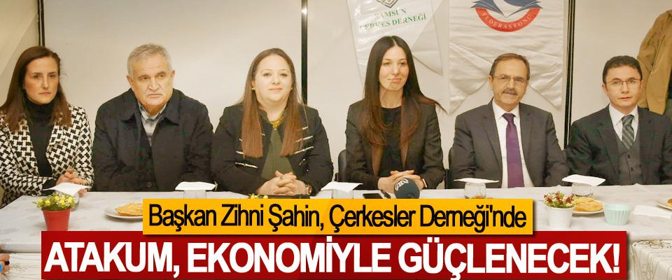 Başkan Zihni Şahin; Atakum, ekonomiyle güçlenecek!