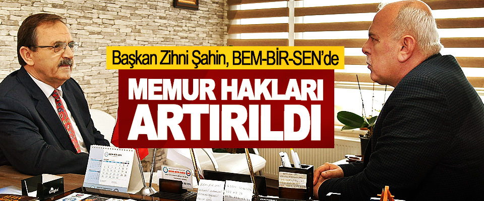 Başkan Zihni Şahin, BEM-BİR-SEN'i ziyaret etti