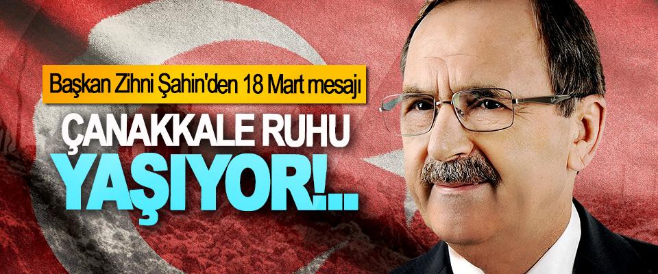 Başkan Zihni Şahin; Çanakkale ruhu yaşıyor!..