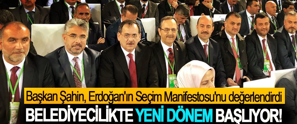 Başkan Zihni Şahin, Cumhurbaşkanı Erdoğan'ın Seçim Manifestosu'nu değerlendirdi