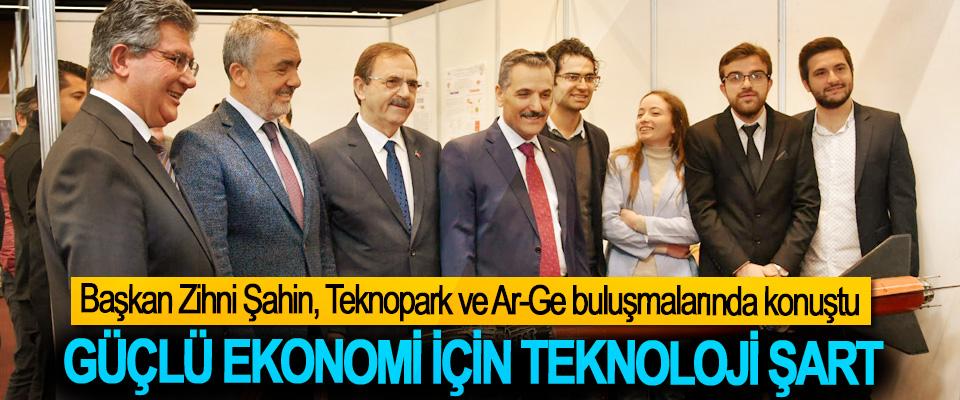 Başkan Zihni Şahin: Güçlü Ekonomi İçin Teknoloji Şart