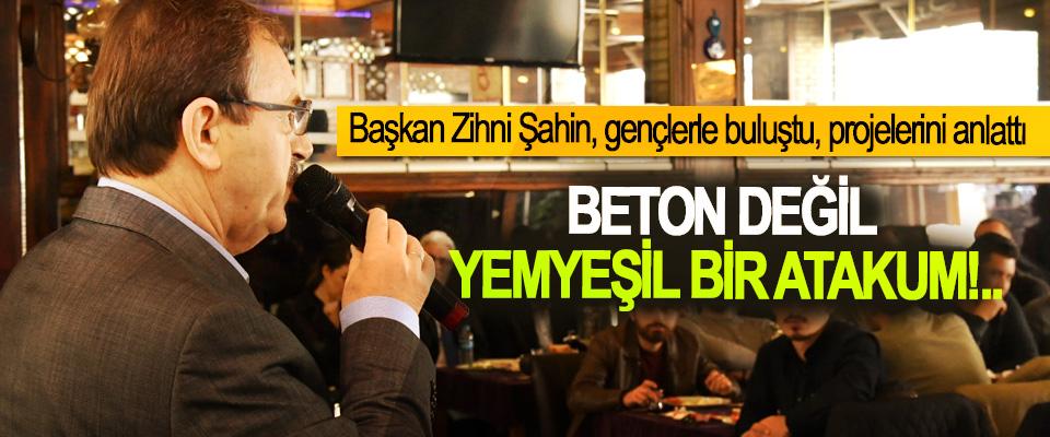 Başkan Zihni Şahin, gençlerle buluştu, projelerini anlattı; Beton değil yemyeşil bir atakum!..