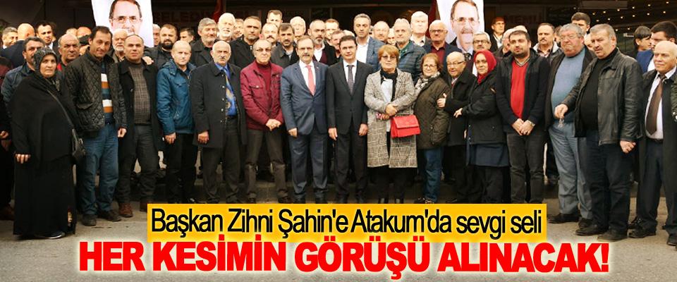 Başkan Zihni Şahin: Her kesimin görüşü alınacak!