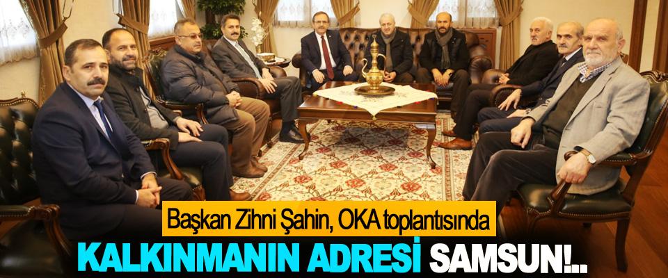 Başkan Zihni Şahin: Kalkınmanın Adresi Samsun!..