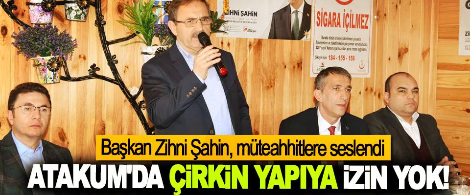 Başkan Zihni Şahin, müteahhitlere seslendi; Atakum'da çirkin yapıya izin yok!