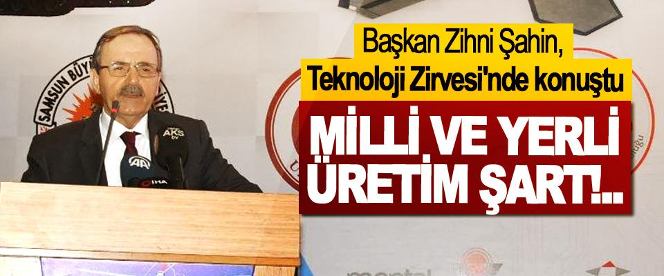 Başkan Zihni Şahin: Milli ve yerli üretim şart!..