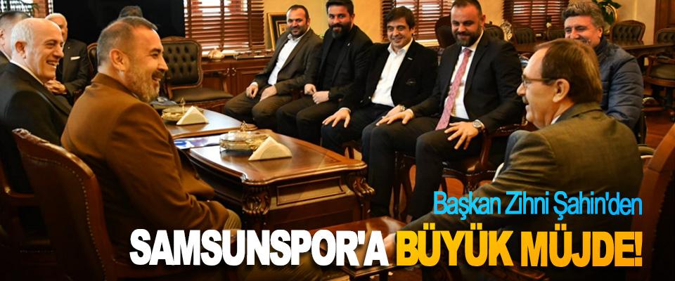 Başkan Zihni Şahin'den Samsunspor'a büyük müjde!