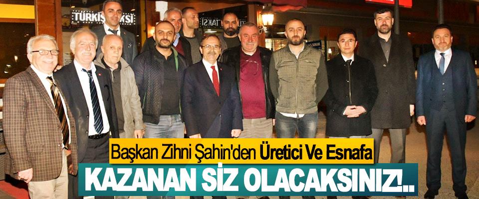 Başkan Zihni Şahin'den Üretici Ve Esnafa; Kazanan siz olacaksınız!..