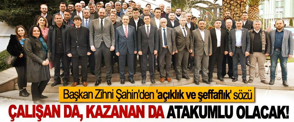 Başkan Zihni Şahin'den 'açıklık ve şeffaflık' sözü; Çalışan da, kazanan da atakumlu olacak!