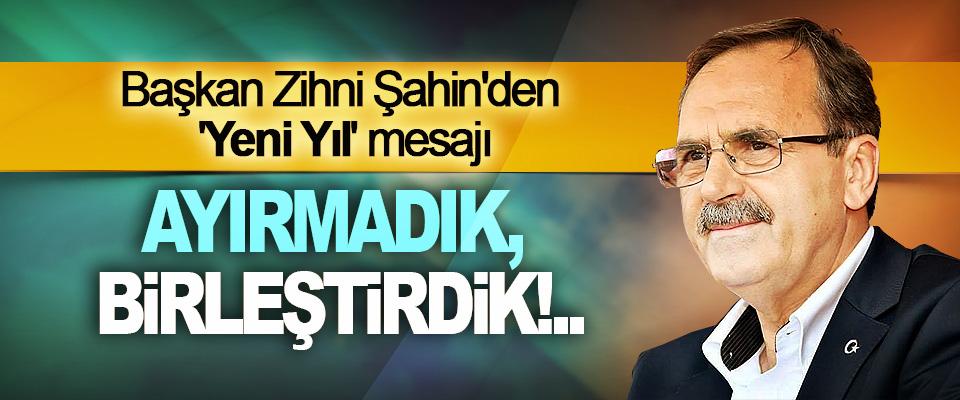 Başkan Zihni Şahin'den 'Yeni Yıl' mesajı
