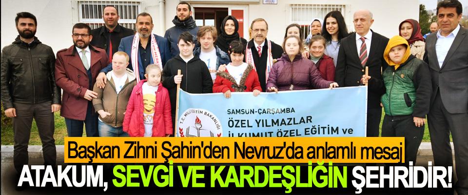 Başkan Zihni Şahin'den Nevruz'da anlamlı mesaj; Atakum, sevgi ve kardeşliğin şehridir!