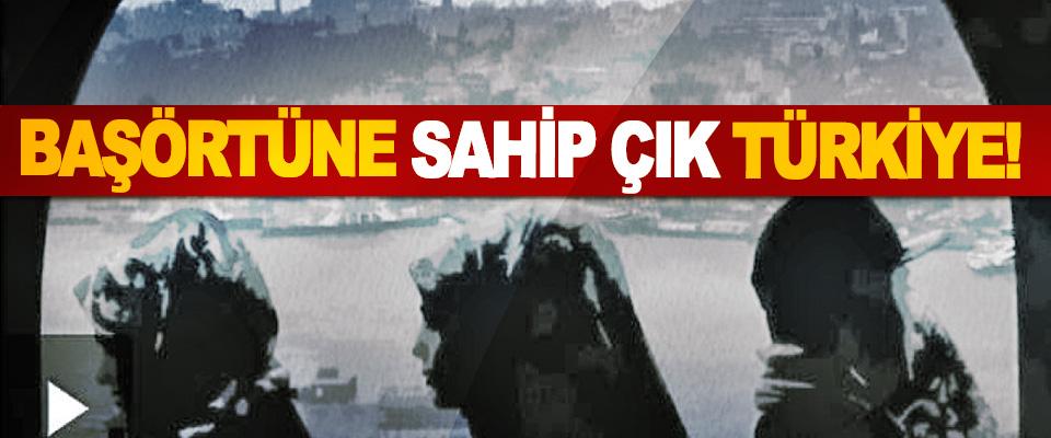 Başörtüne sahip çık Türkiye!
