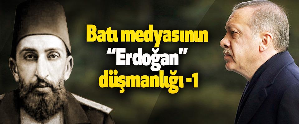 """Batı medyasının """"Erdoğan"""" düşmanlığı -1"""