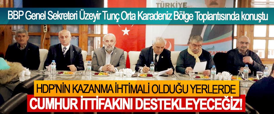BBP Genel Sekreteri Üzeyir Tunç: HDP'nin Kazanma İhtimali Olduğu Yerlerde Cumhur İttifakını Destekleyeceğiz!