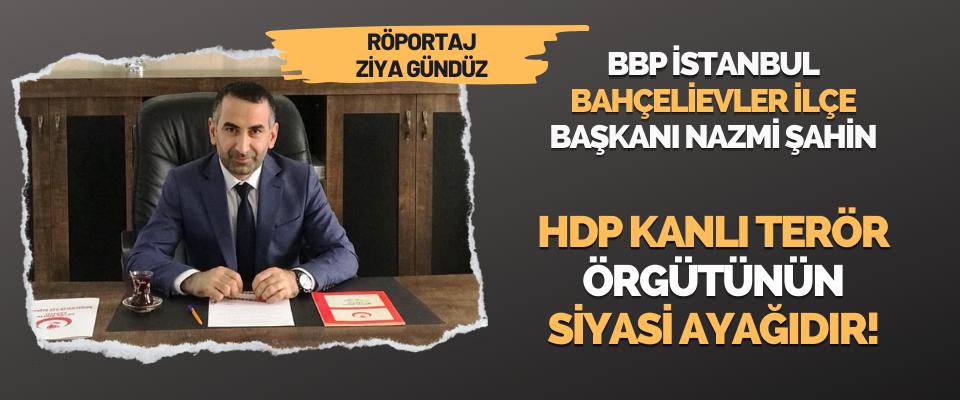 BBP İstanbul Bahçelievler İlçe Başkanı Nazmi Şahin