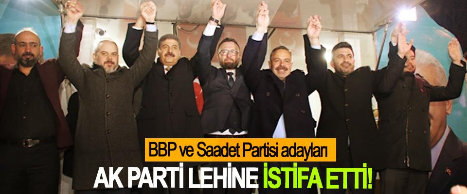 BBP ve Saadet Partisi adayları AK Parti lehine istifa etti!