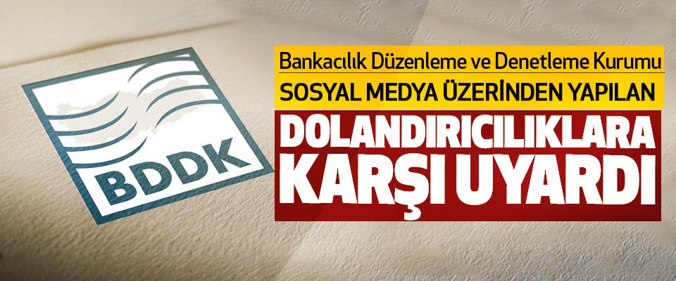 BDDK, Sosyal Medya Üzerinden Yapılan Dolandırıcılıklara Karşı Uyardı