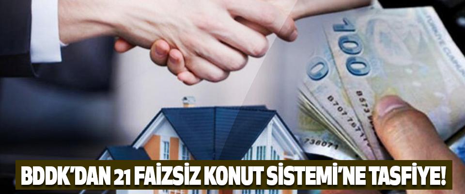 BDDK'dan 21 Faizsiz Konut Sistemi'ne Tasfiye!