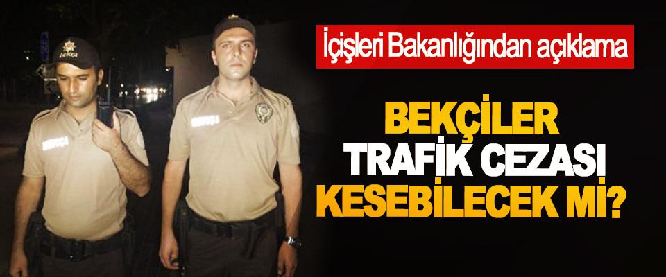 Bekçiler trafik cezası kesebilecek mi?