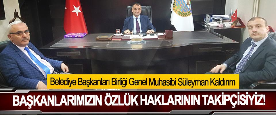Belediye Başkanları Birliği Genel Muhasibi Süleyman Kaldırım:Başkanlarımızın özlük haklarının takipçisiyiz!
