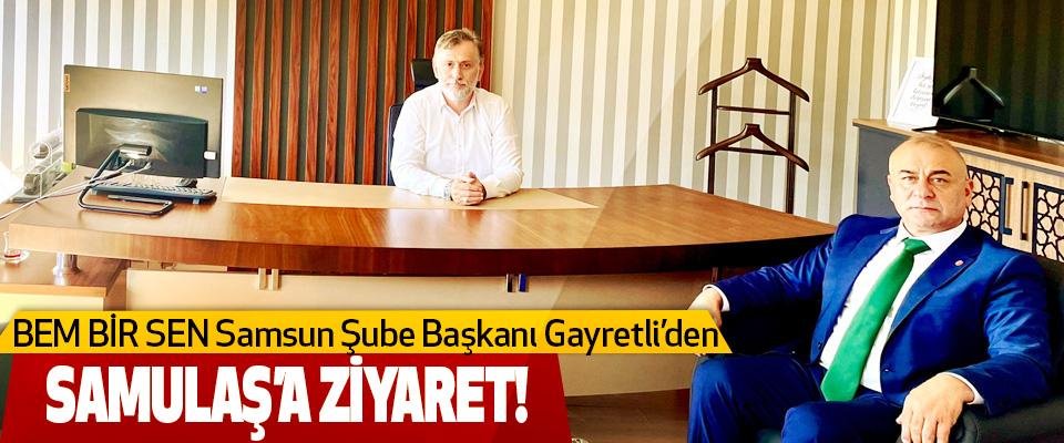 BEM BİR SEN Samsun Şube Başkanı Gayretli'den SAMULAŞ'a Ziyaret!