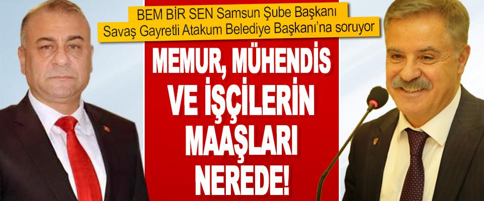 BEM BİR SEN Samsun Şube Başkanı Savaş Gayretli Atakum Belediye Başkanı'na Soruyor