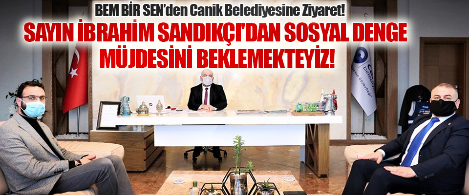 BEM BİR SEN'den Canik Belediyesine Ziyaret!
