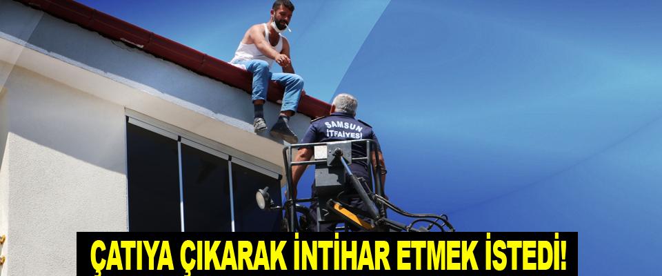 Beş katlı binanın çatısına çıkarak intihar etmek istedi!