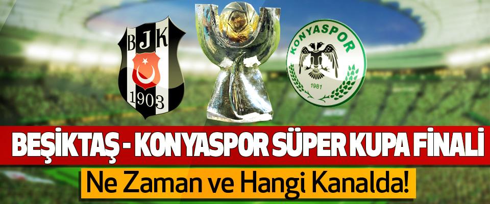 Beşiktaş - konyaspor süper kupa finali hangi kanalda canlı yayınlanacak?