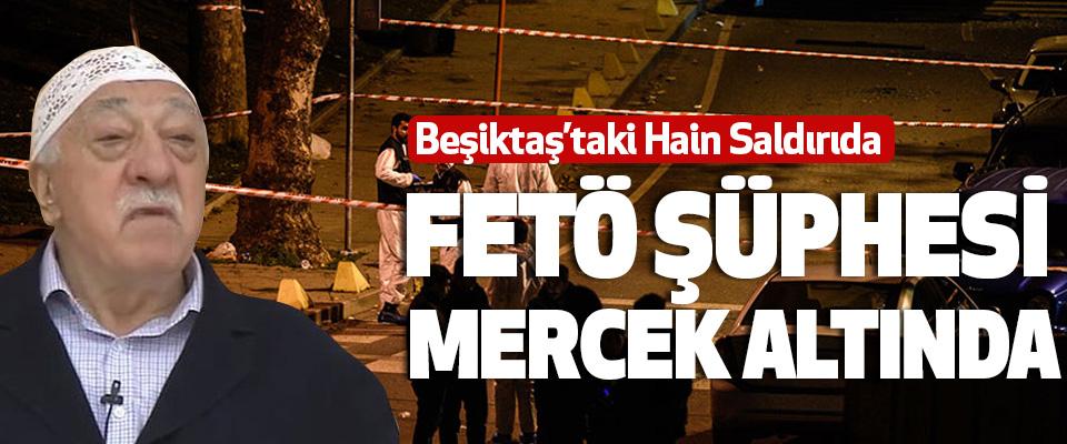 Beşiktaş'taki Hain Saldırıda Fetö Şüphesi Mercek Altında