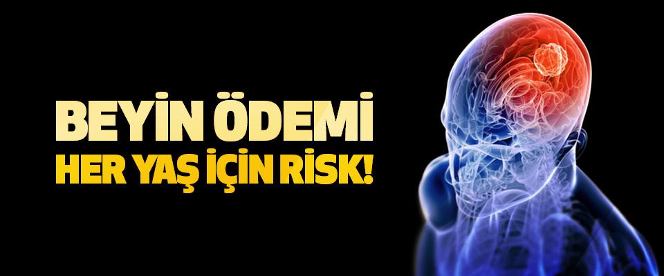 Beyin ödemi her yaş için risk!