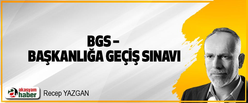 BGS – Başkanlığa Geçiş Sınavı
