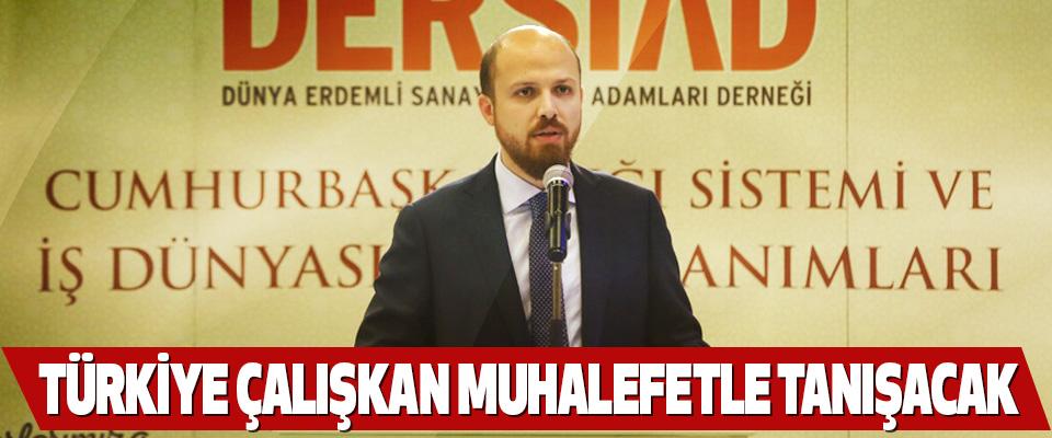 Bilal Erdoğan: Türkiye Çalışkan Muhalefetle Tanışacak