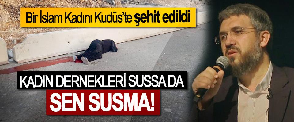Bir İslam Kadını Kudüs'te şehit edildi, Kadın dernekleri sussa da sen susma!