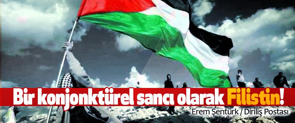 Bir konjonktürel sancı olarak Filistin!