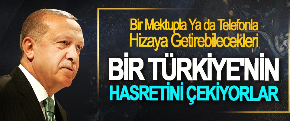 Bir Mektupla Ya da Telefonla Hizaya Getirebilecekleri Bir Türkiye'nin Hasretini Çekiyorlar