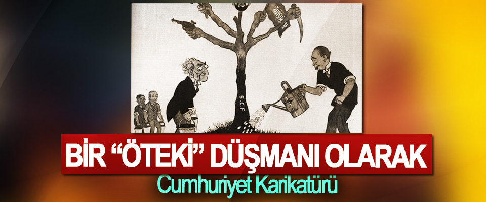 """Bir """"Öteki"""" Düşmanı Olarak  Cumhuriyet Karikatürü"""