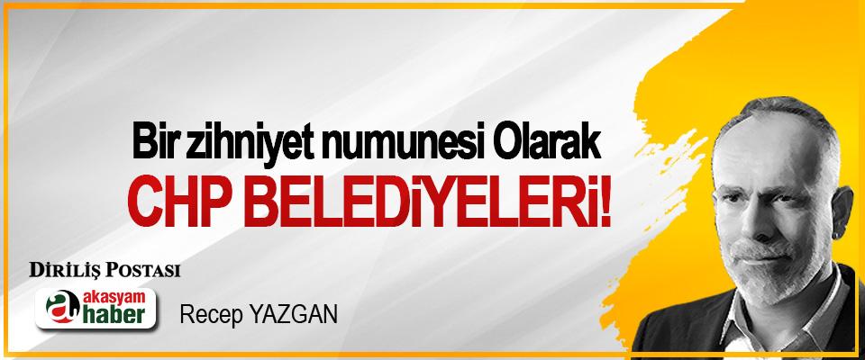 Bir zihniyet numunesi Olarak CHP Belediyeleri!