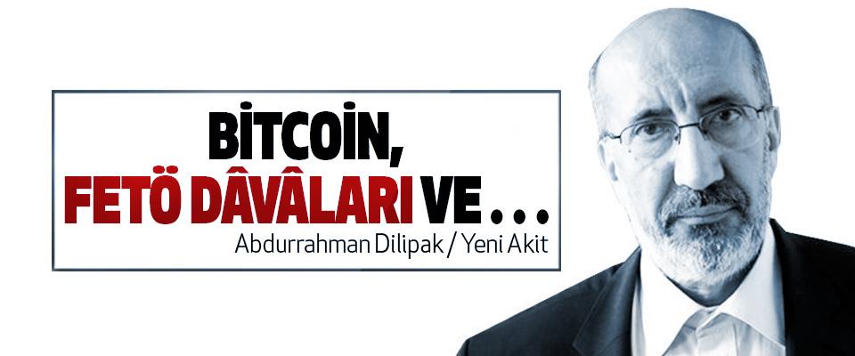 Bitcoin, FETÖ Dâvâları ve…