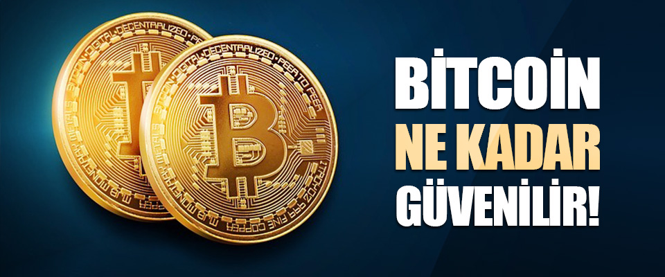 Bitcoin Ne Kadar Güvenilir!