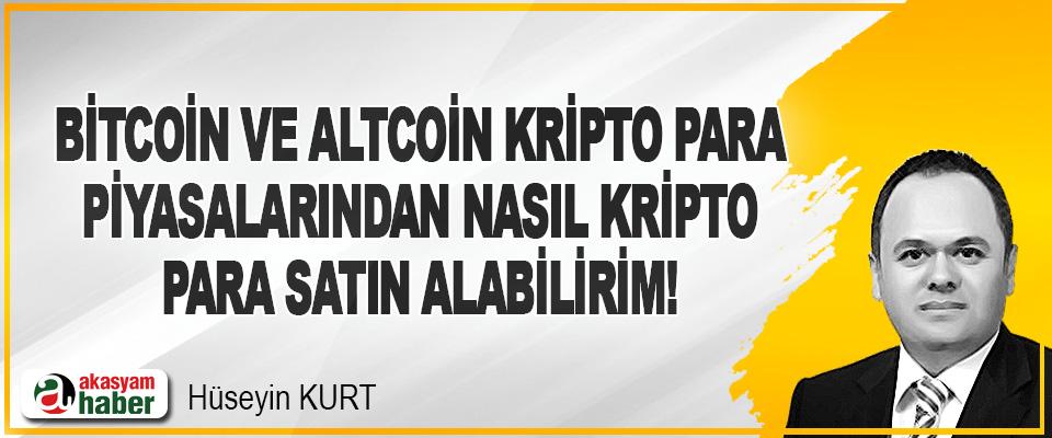 Bitcoin ve Altcoin Kripto Para Piyasalarından Nasıl Kripto Para Satın Alabilirim!