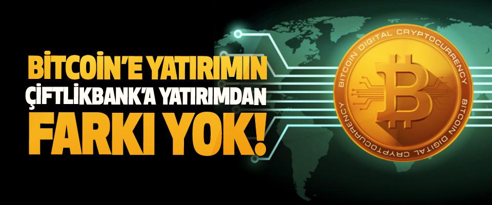 Bitcoin'e yatırımın çiftlikbank'a yatırımdan farkı yok!