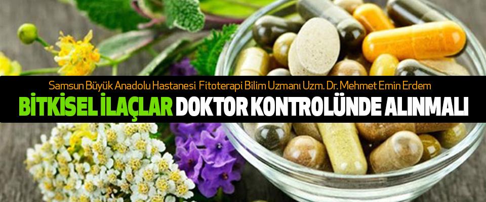 Bitkisel İlaçlar Doktor Kontrolünde Alınmalı