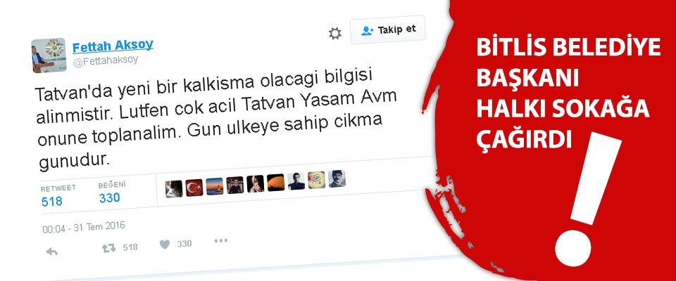 Bitlis'in Tatvan ilçesinde haraketlilik. Belediye Başkanı Halkı Sokağa Çağırdı