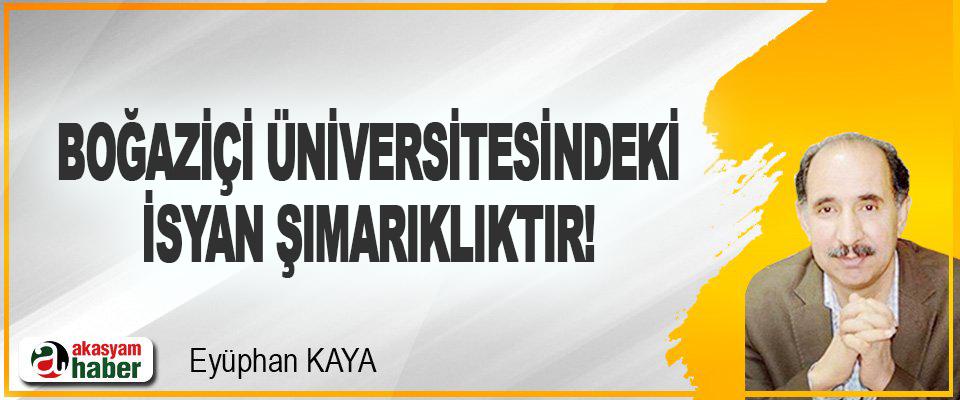 Boğaziçi Üniversitesindeki İsyan Şımarıklıktır!