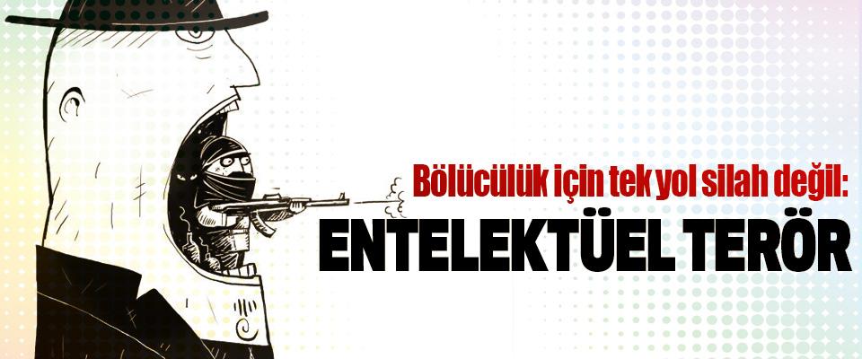 Bölücülük için tek yol silah değil: Entelektüel Terör