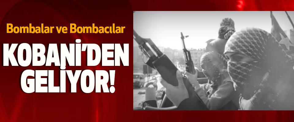 Bombalar ve Bombacılar Kobani'den geliyor!