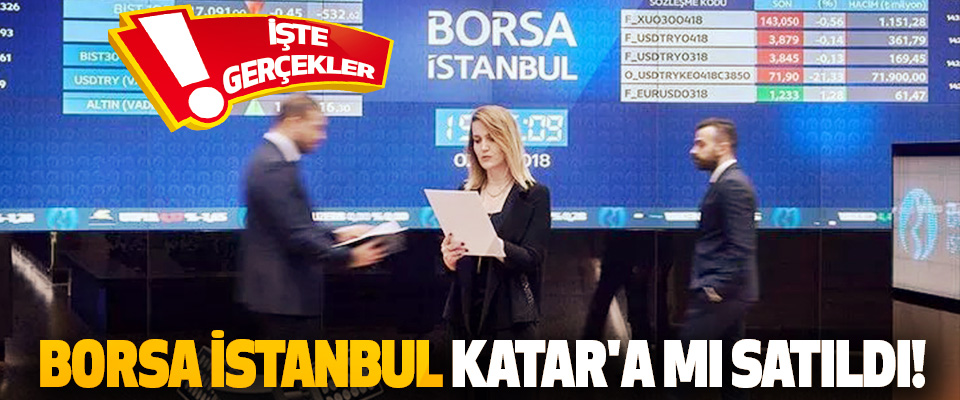 Borsa İstanbul Katar'a mı Satıldı!